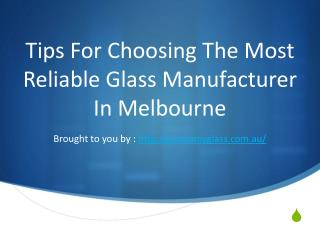 Tips For Choosing The Most Reliable Glass Manufacturer In Melbourne