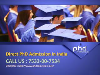 Direct PhD admission in india @  91-7533-00-7534