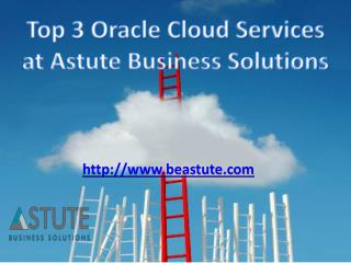 Top 3 Oracle Cloud Services at Astute Business Solutions