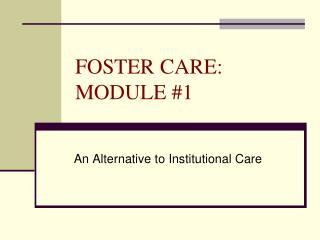 FOSTER CARE: MODULE 1