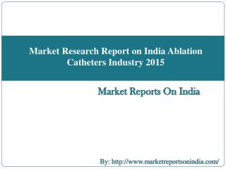 Market Research Report on India Ablation Catheters Industry 2015