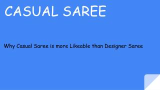 Why Casual Saree is more Likeable than Designer Saree