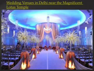 Wedding Venues in Delhi near the Magnificent Lotus Temple