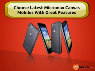 Choose Latest Micromax Canvas Mobiles With Great Features