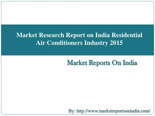 Market Research Report on India Residential Air Conditioners Industry 2015