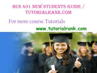BUS 401 NEW Students Guide / tutorialrank.com