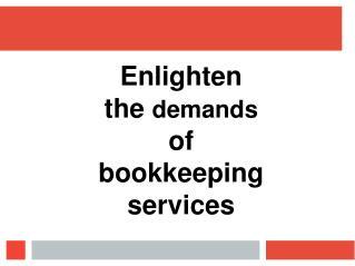 Enlighten the demands of bookkeeping services