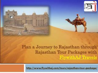 Plan a Journey to Rajasthan through Rajasthan Tour Packages with FlywithAJ Travels