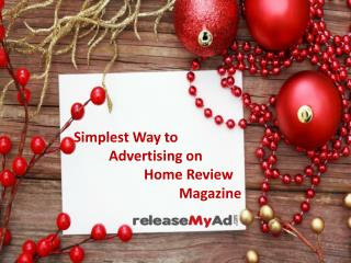 Advertise in Home Review Magazine Instantly