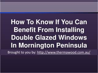 How To Know If You Can Benefit From Installing Double Glazed Windows In Mornington Peninsula