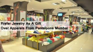 Prefer Jewelry As A Gift Over Apparels From Pantaloons Mumbai