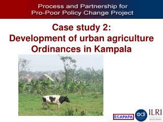 Case study 2: Development of urban agriculture Ordinances in Kampala