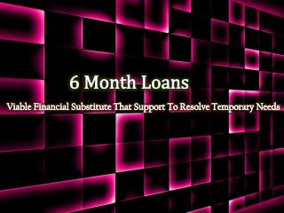 Enjoy Numerous Advantages By Applying With 6 Month Loans