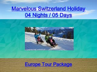 Marvelous Switzerland Holiday 04 Nights / 05 Days