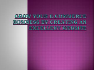 Grow Your E-Commerce Business By Creating An Excellent Website