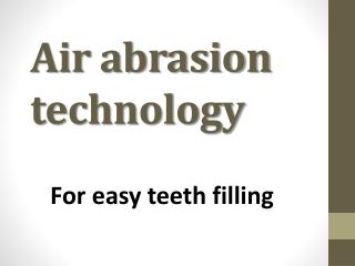 Air abrasion technology - For easy teeth filling
