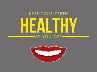 Keep Your Teeth Healthy As You Age