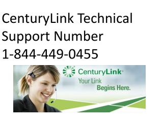 CenturyLink Technical Support Number 1-844-449-0455