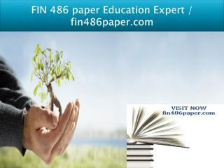 FIN 486 paper Education Expert / fin486paper.com