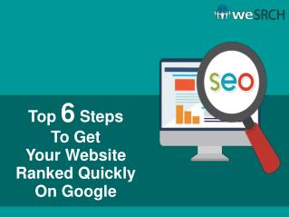Top 6 Steps To Get Your Website Ranked Quickly On Google