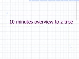 10 minutes overview to z-tree