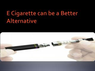 E Cigarette can be a Better Alternative