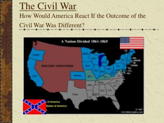 The Civil War How Would America React If the Outcome of the Civil War Was Different