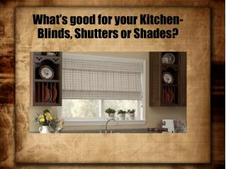 What's good for your Kitchen- Blinds, Shutters or Shades?