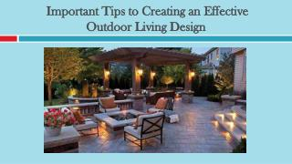 Important Tips to Creating an Effective Outdoor Living Design