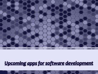 Upcoming apps for software development