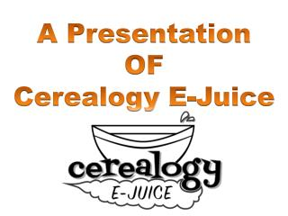 A Presentation OF Cerealogy E-Juice Flavors