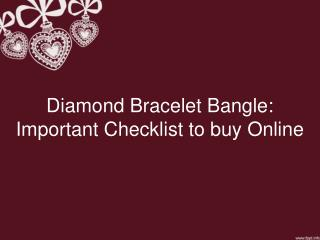 Diamond Bracelet Bangle: Important Checklist to buy Online