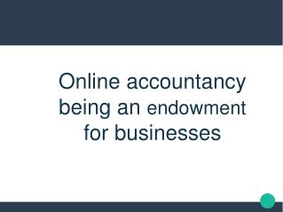 Online accountancy being an endowment for businesses