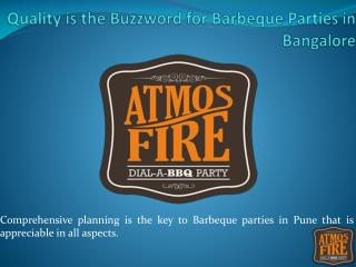 Quality is the Buzzword for Barbeque Parties in Bangalore