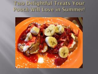 Nuvet Reviews-Two Delightful Treats Your Pooch Will Love in Summer!