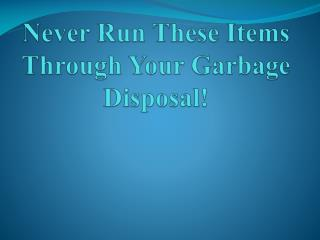 Never Run These Items Through Your Garbage Disposal!