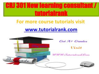 CRJ 301 New learning consultant / tutorialrank.com