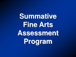 Summative Fine Arts Assessment Program
