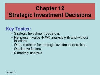 Key Topics: Strategic Investment Decisions Net present value NPV analysis with and without inflation Other methods for s