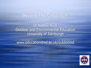 Beyond The Classroom  Dr Robbie Nicol Outdoor and Environmental Education  University of Edinburgh  educationed.ac.uk
