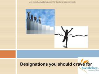 Designations You Must Crave For