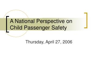 A National Perspective on Child Passenger Safety