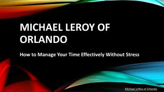 Michael LeRoy of Orlando - How to Manage Your Time Effectively Without Stress
