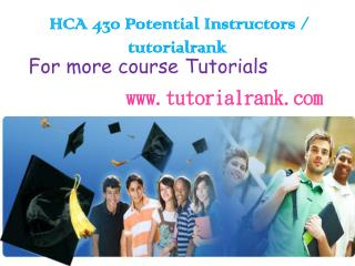 HCA 430 Potential Instructors  tutorialrank.com