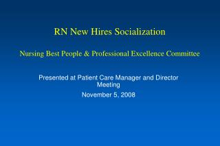 RN New Hires Socialization  Nursing Best People  Professional Excellence Committee