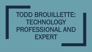 Todd Brouillette: Technology Professional and Expert