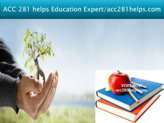 ACC 281 helps Education Expert/acc281helps.com
