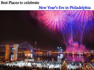 BEST PLACES TO CELEBRATE NEW YEAR�S EVE IN PHILADELPHIA