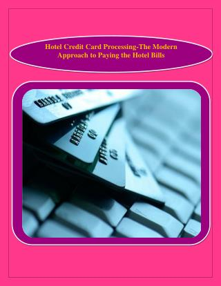 Hotel Credit Card Processing-The Modern Approach to Paying the Hotel Bills