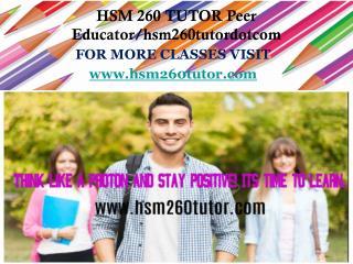 HSM 260 TUTOR Peer Educator/hsm260tutordotcom